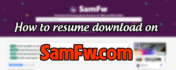 How to resume download on Samfw.com