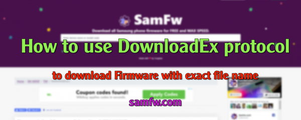 How to use DownloadEx protocol to download exact file name in Samfw.com